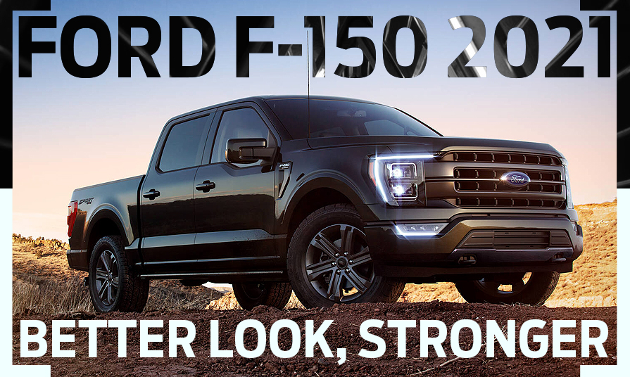 a complete overhaul for the allnew ford f150 in 2021
